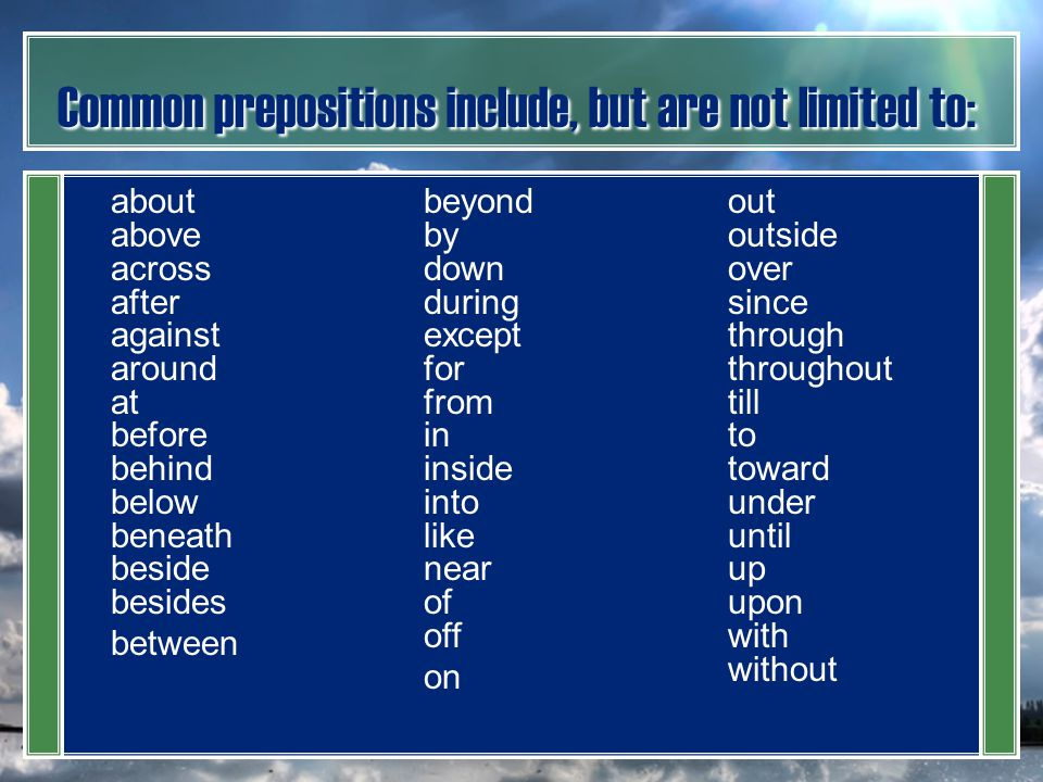 Common prepositions include, but are not limited to: