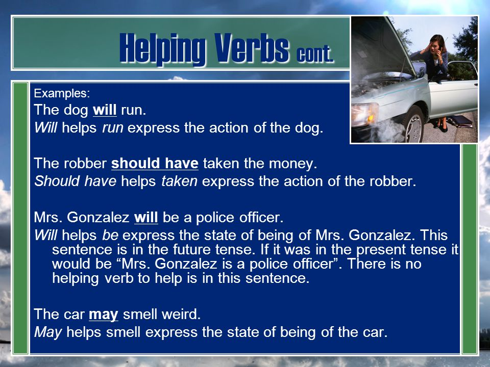Helping Verbs cont. The dog will run.