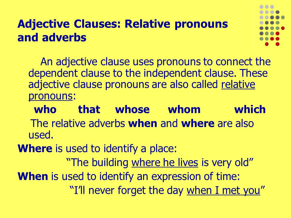 Adjective Clauses: Relative pronouns and adverbs