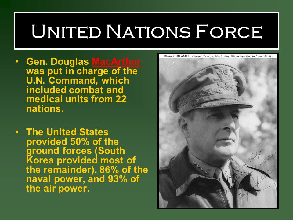 United Nations Force Gen. Douglas MacArthur was put in charge of the U.N. Command, which included combat and medical units from 22 nations.