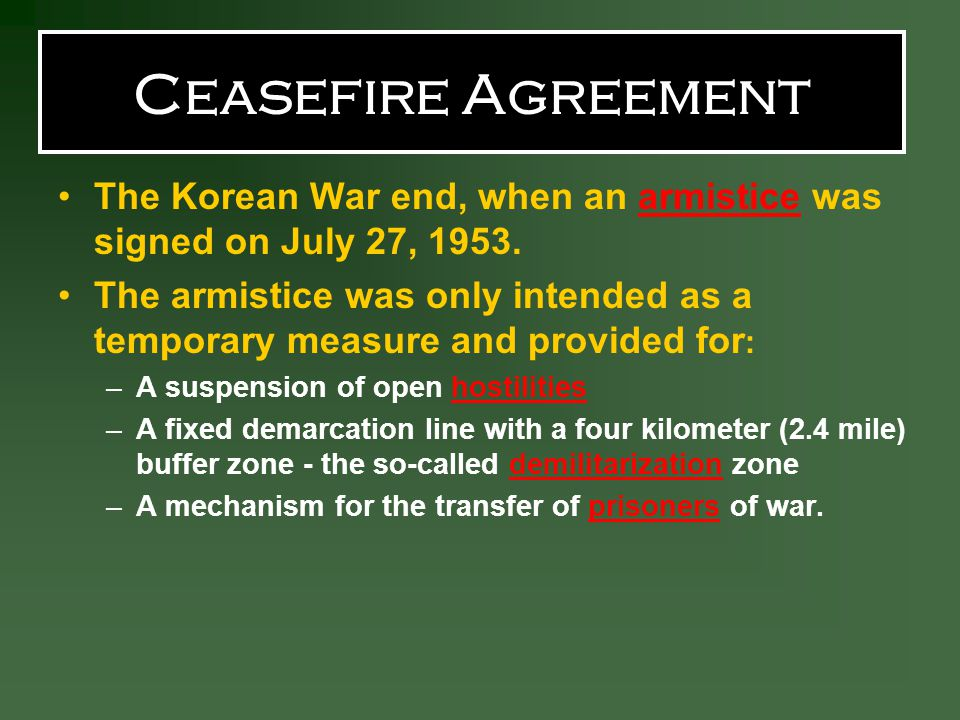 Ceasefire Agreement The Korean War end, when an armistice was signed on July 27, 1953.