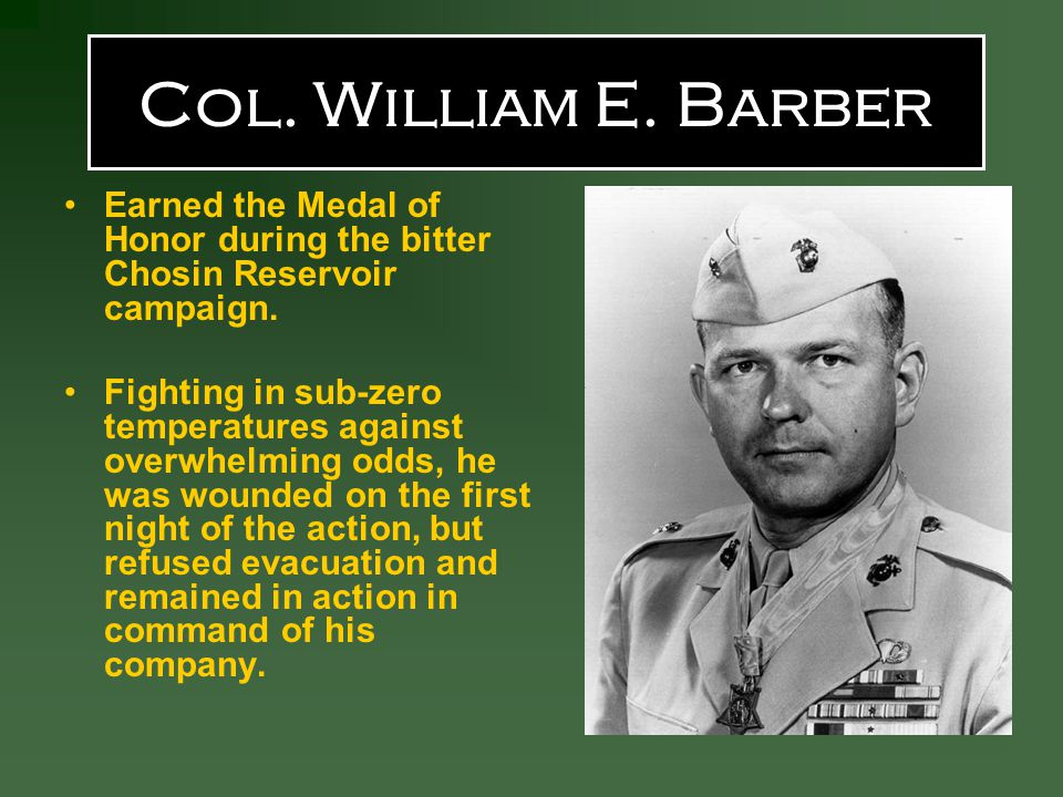 Col. William E. Barber Earned the Medal of Honor during the bitter Chosin Reservoir campaign.