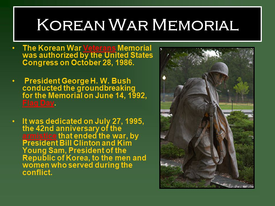 Korean War Memorial The Korean War Veterans Memorial was authorized by the United States Congress on October 28, 1986.