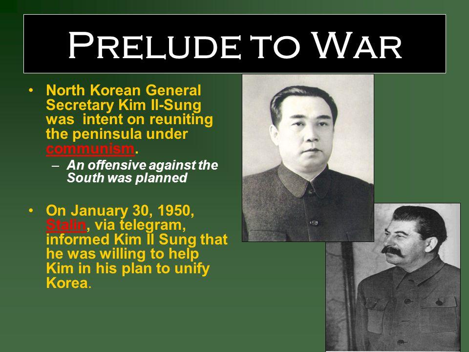 Prelude to War North Korean General Secretary Kim Il-Sung was intent on reuniting the peninsula under communism.