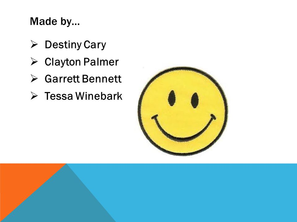 Made by… Destiny Cary Clayton Palmer Garrett Bennett Tessa Winebark