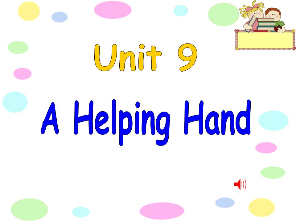 Unit 9 A Helping Hand