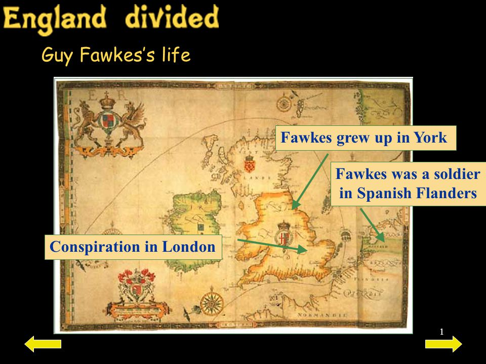 Guy Fawkes's life Fawkes grew up in York Fawkes was a soldier
