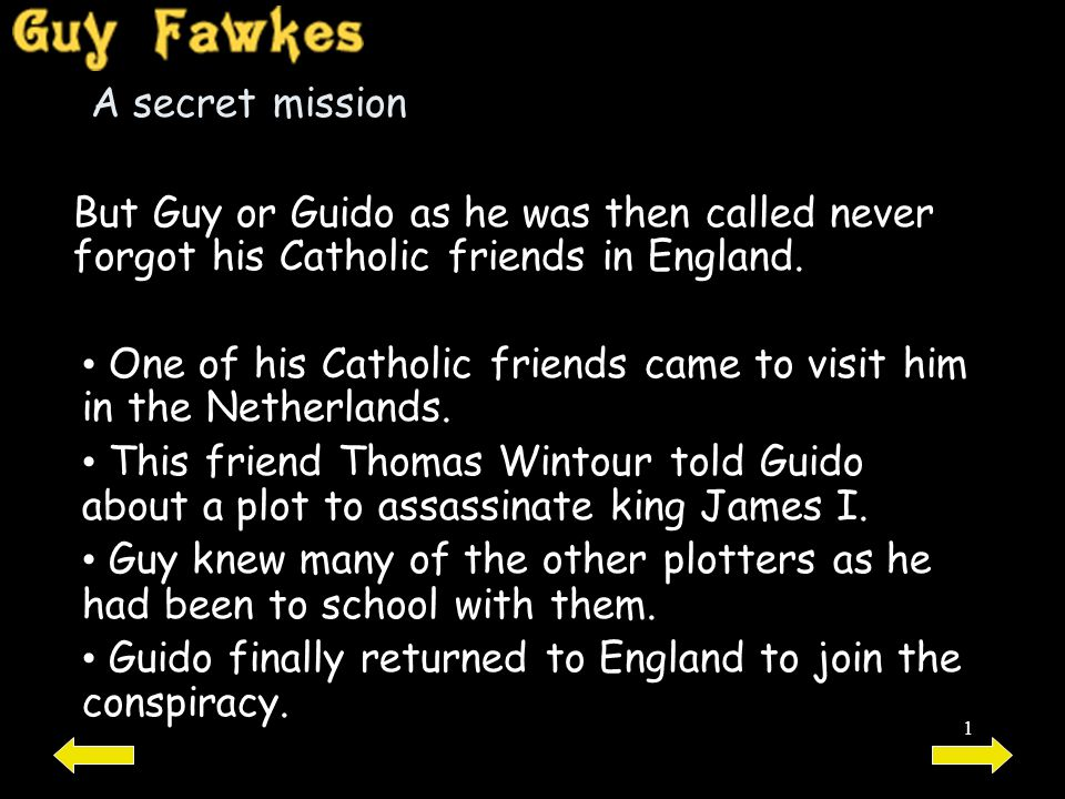 A secret mission But Guy or Guido as he was then called never forgot his Catholic friends in England.