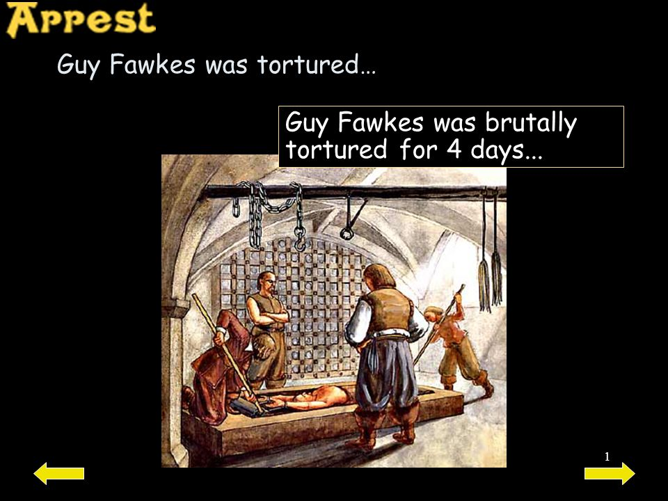 Guy Fawkes was tortured…