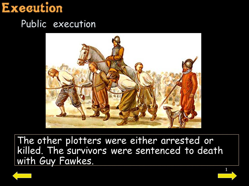 Public execution The other plotters were either arrested or killed.