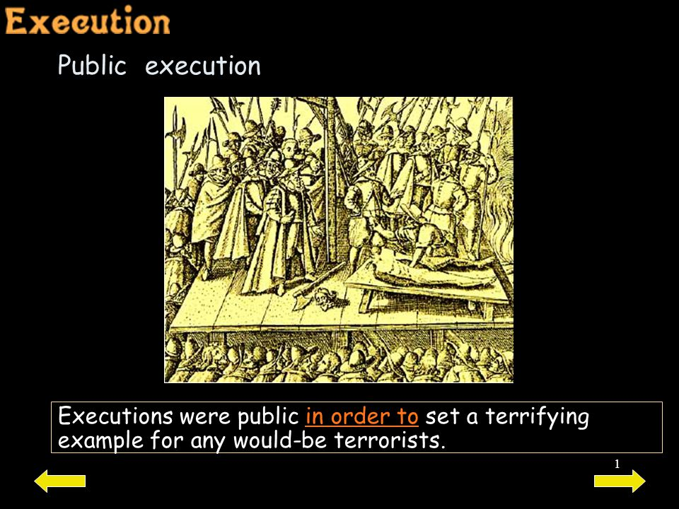 Public execution Executions were public in order to set a terrifying example for any would-be terrorists.