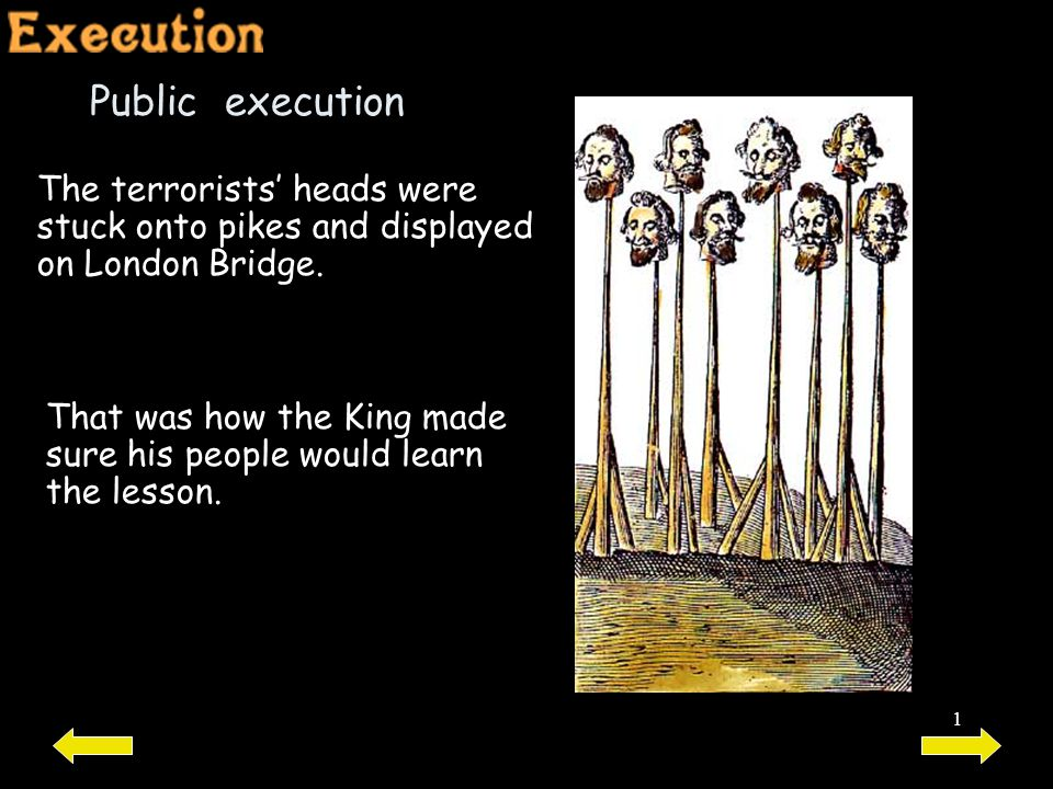 Public execution The terrorists' heads were stuck onto pikes and displayed on London Bridge.