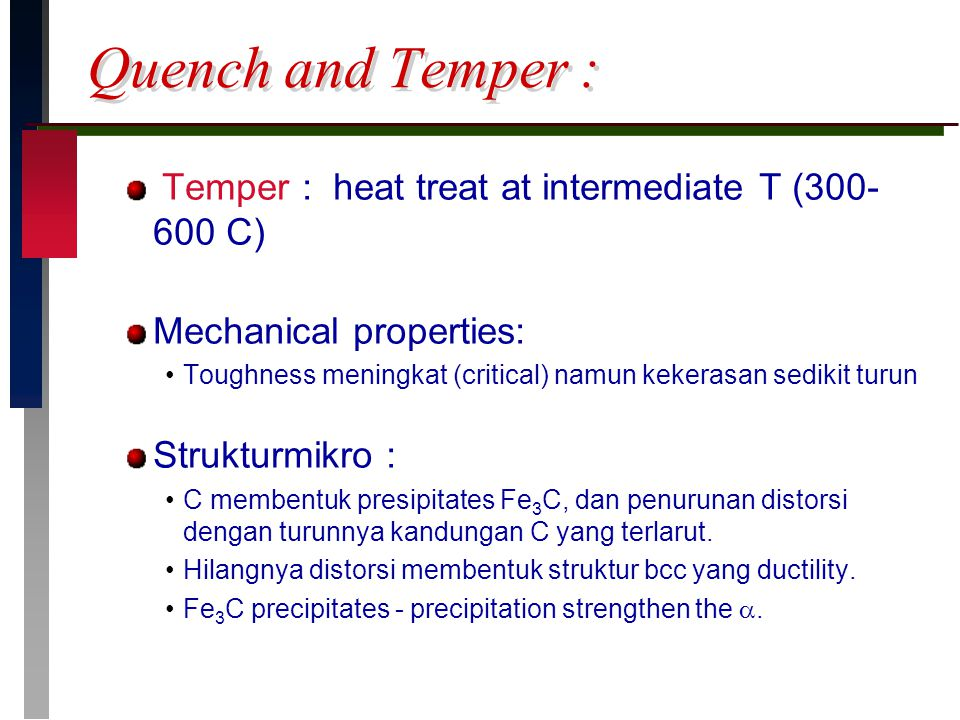 Quench and Temper : Temper : heat treat at intermediate T (300-600 C)