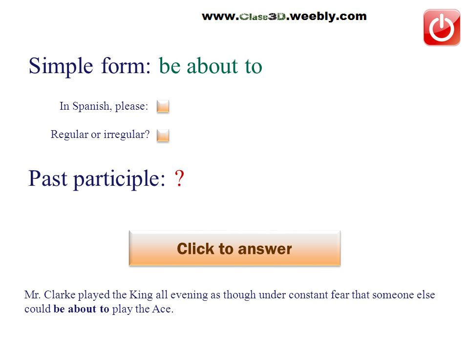 Simple form: be about to Past participle: