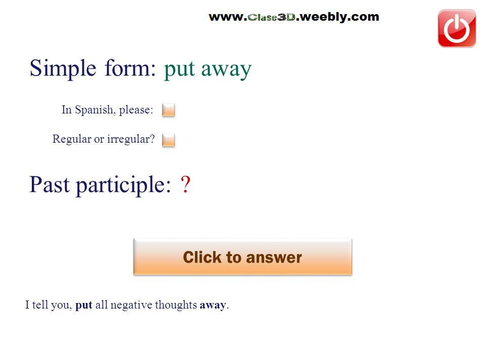 Simple form: put away Past participle: