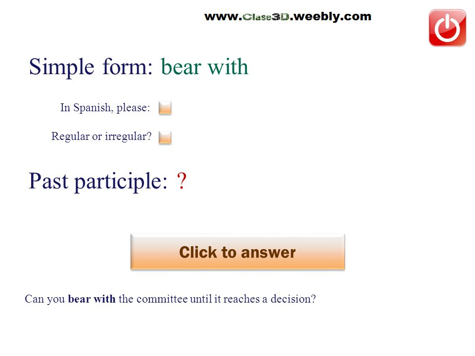 Simple form: bear with Past participle: