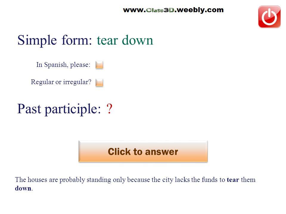 Simple form: tear down Past participle: