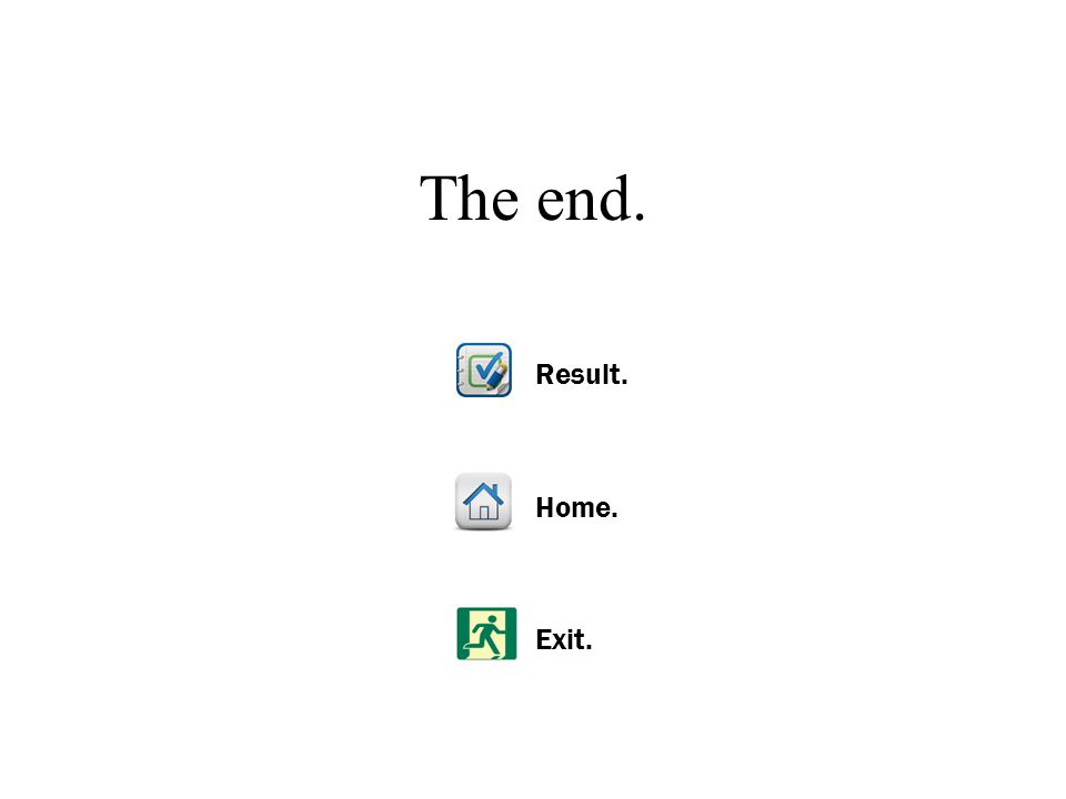 The end. Result. Home. Exit.