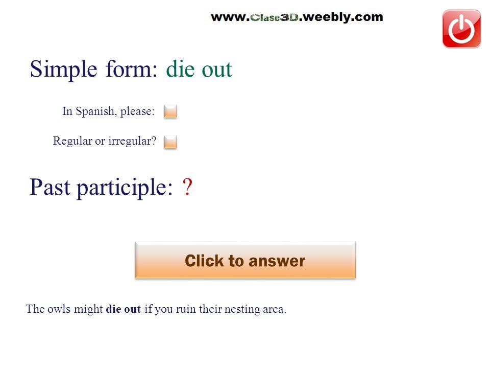 Simple form: die out Past participle: