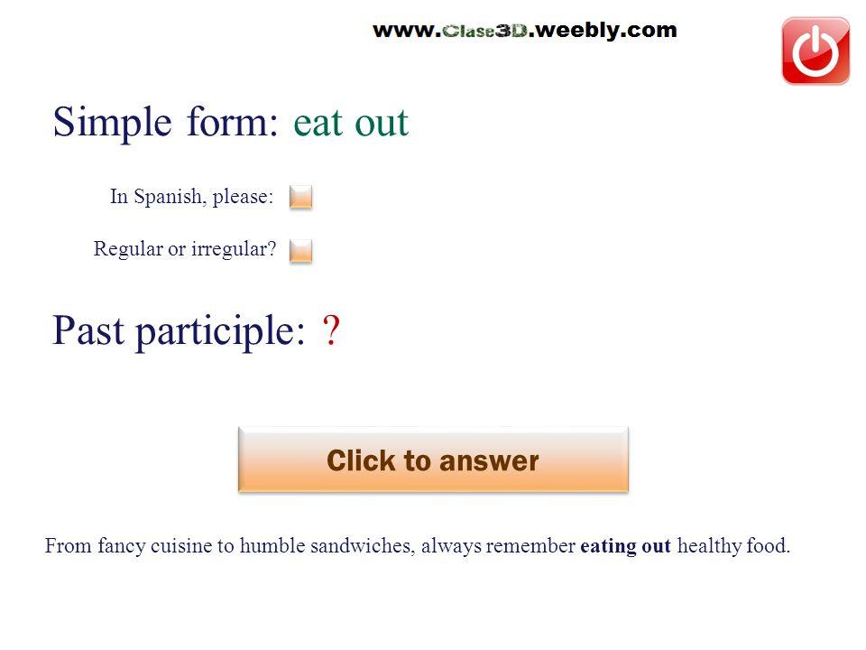 Simple form: eat out Past participle: