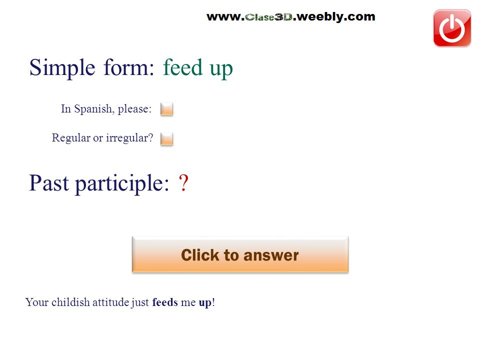 Simple form: feed up Past participle:
