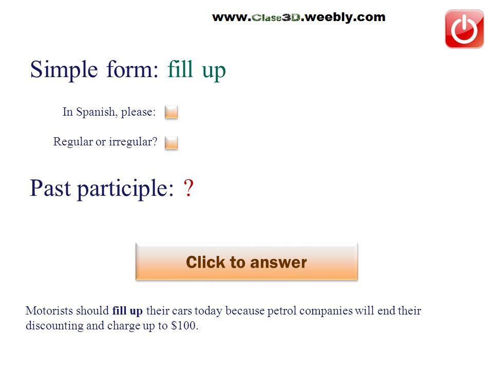 Simple form: fill up Past participle: