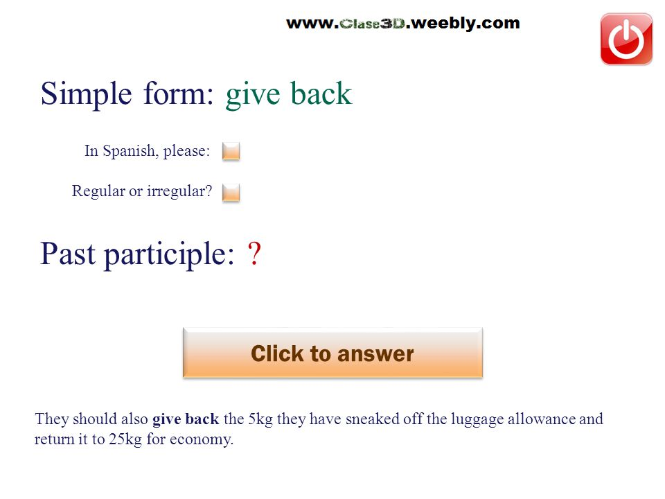 Simple form: give back Past participle: