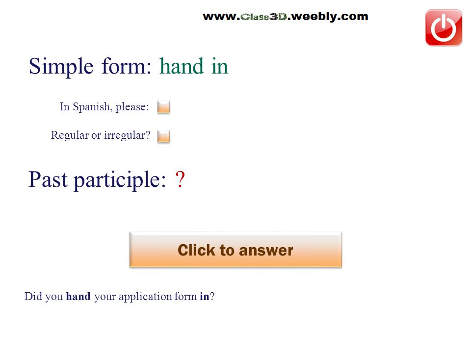 Simple form: hand in Past participle: