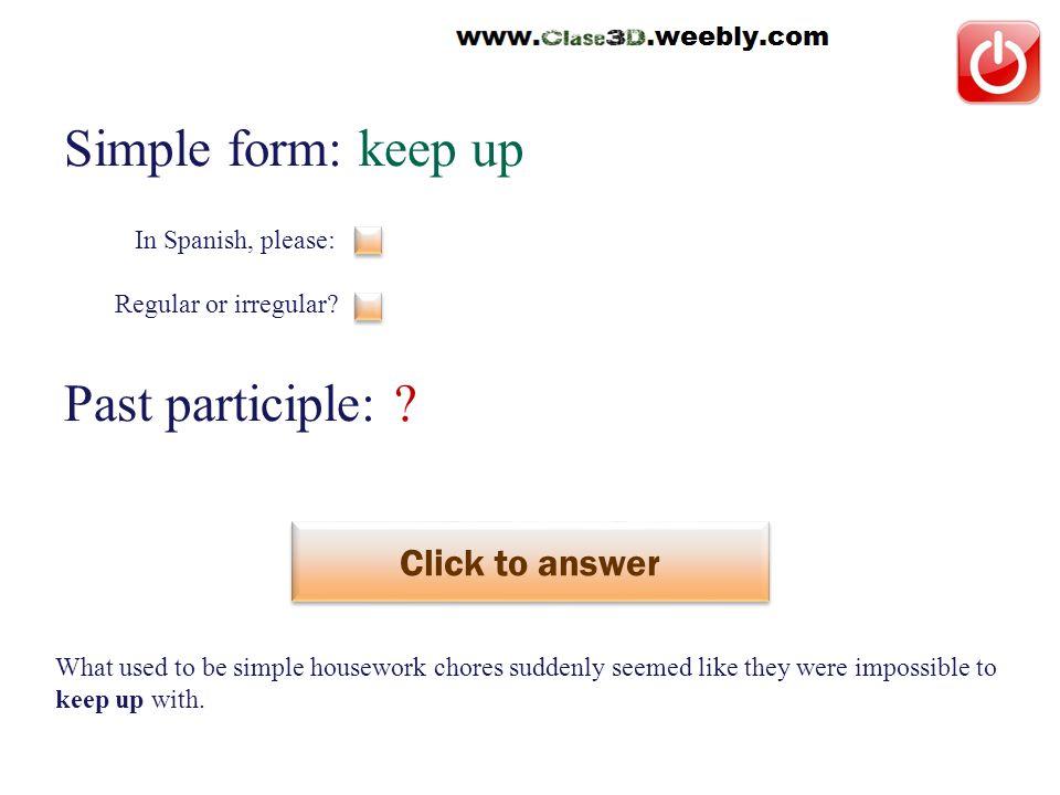 Simple form: keep up Past participle: