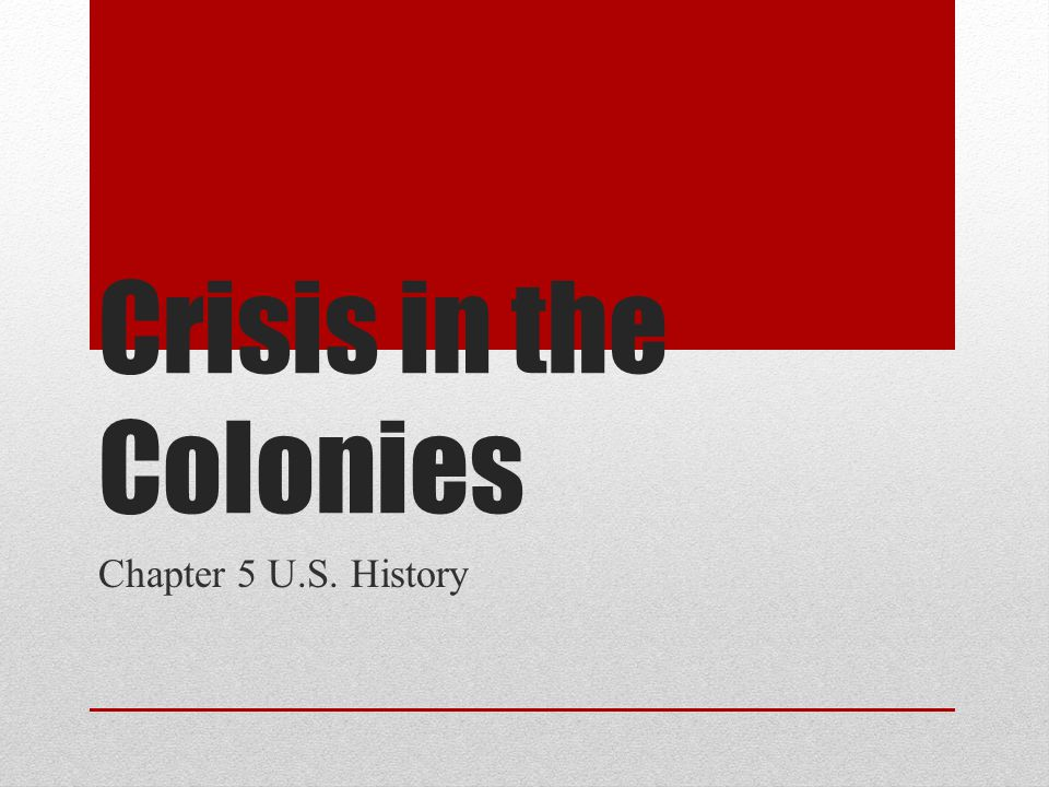 Crisis in the Colonies Chapter 5 U.S. History