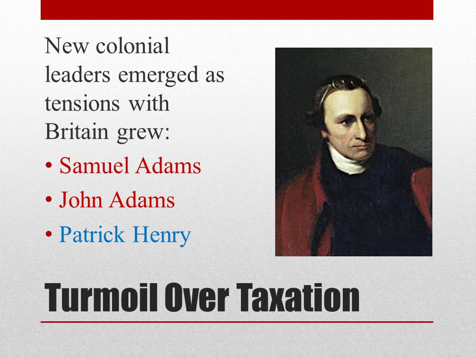 New colonial leaders emerged as tensions with Britain grew: