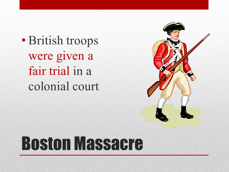British troops were given a fair trial in a colonial court