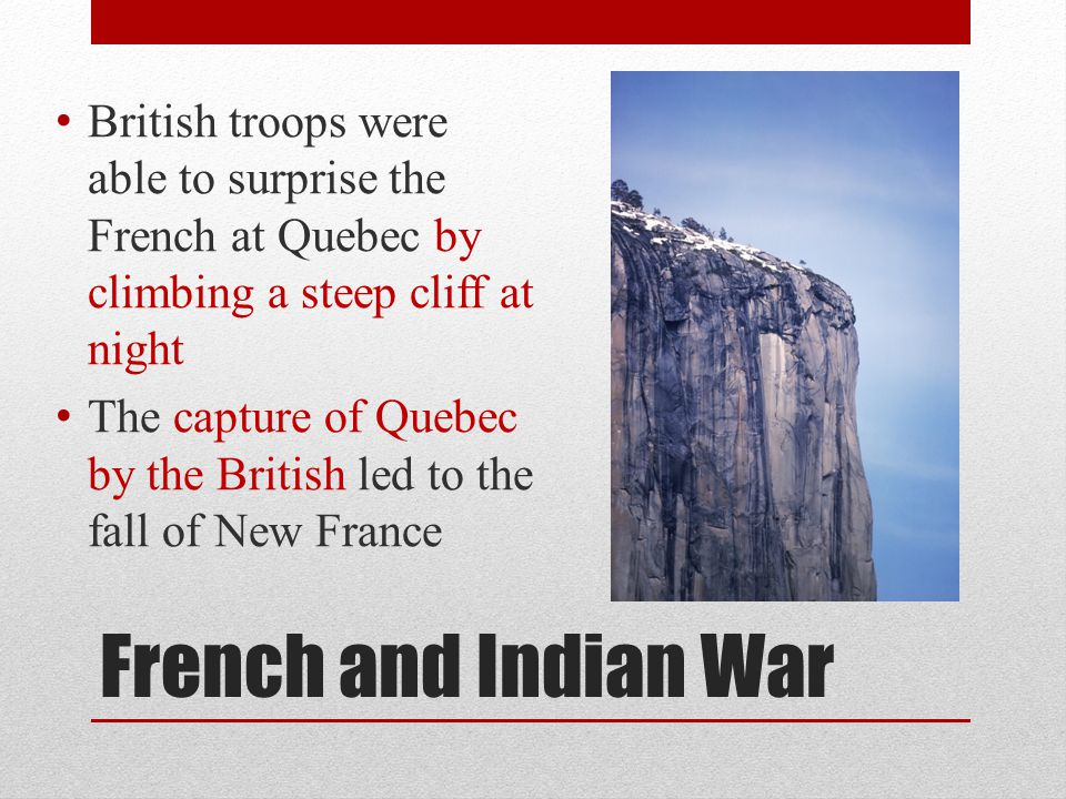 British troops were able to surprise the French at Quebec by climbing a steep cliff at night