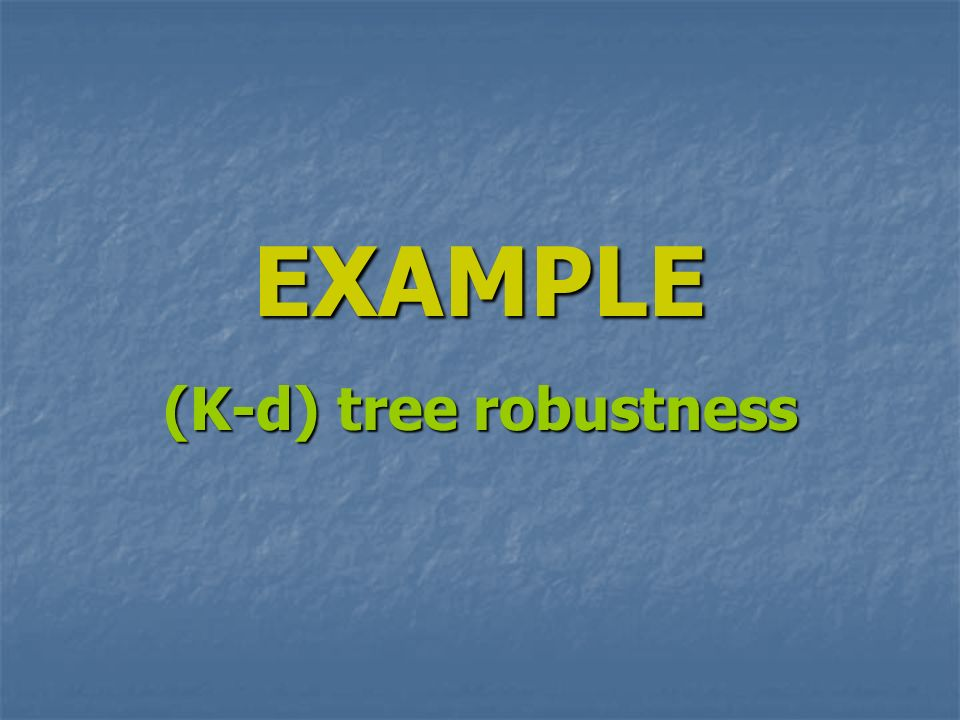 EXAMPLE (K-d) tree robustness