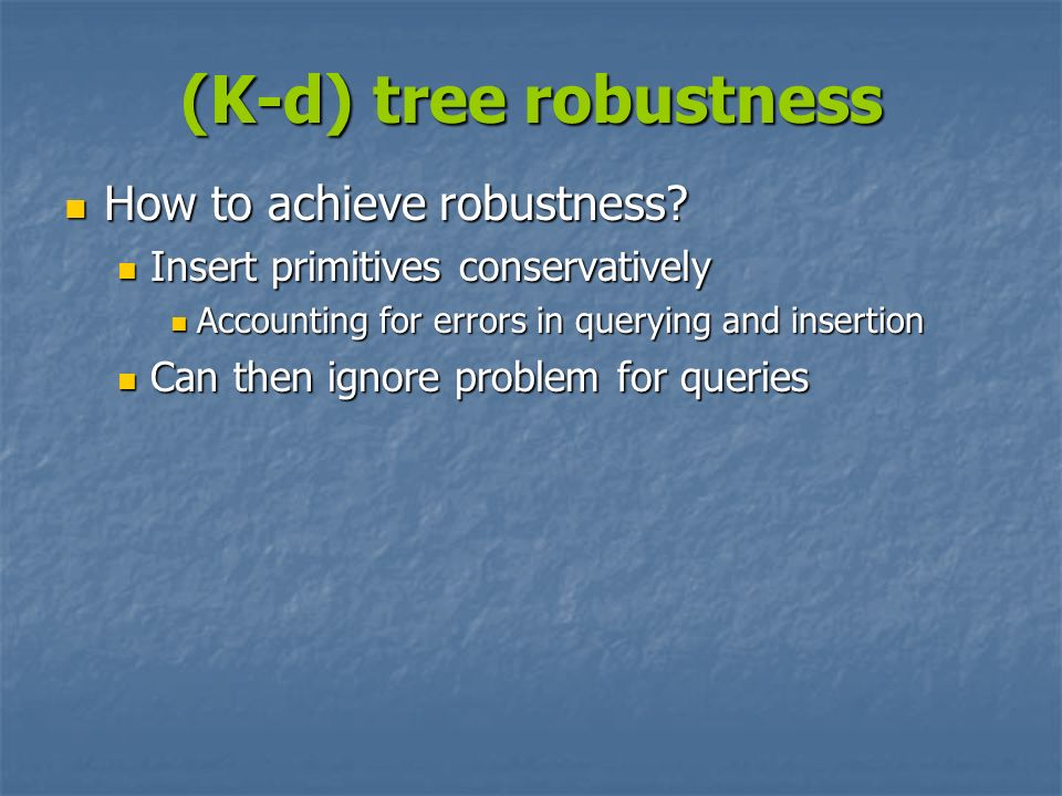 (K-d) tree robustness How to achieve robustness