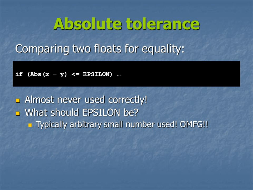 Absolute tolerance Comparing two floats for equality: