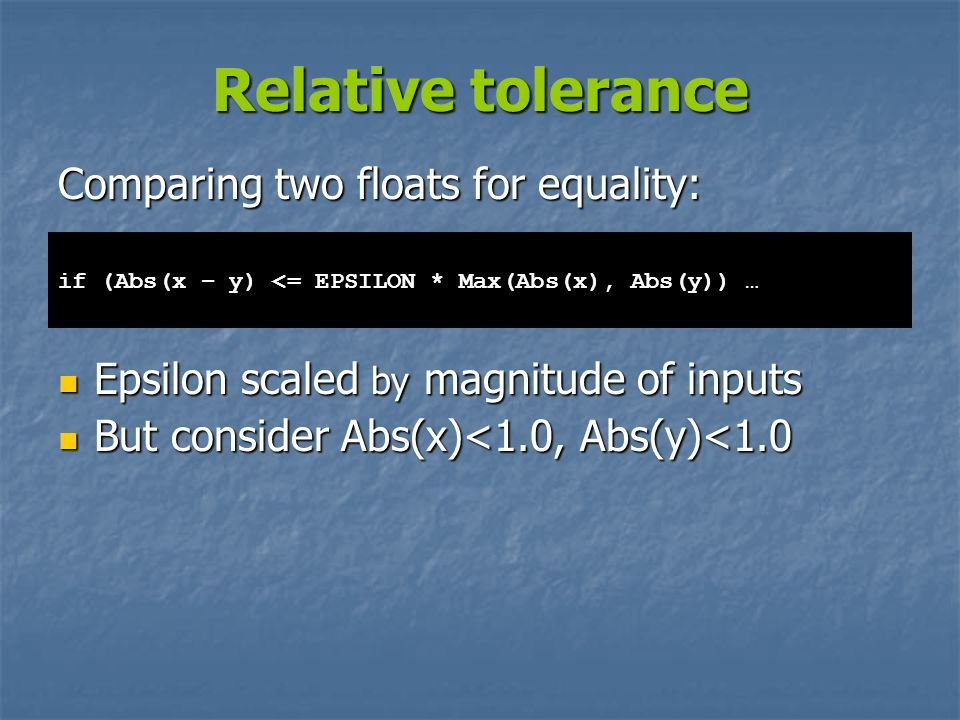 Relative tolerance Comparing two floats for equality: