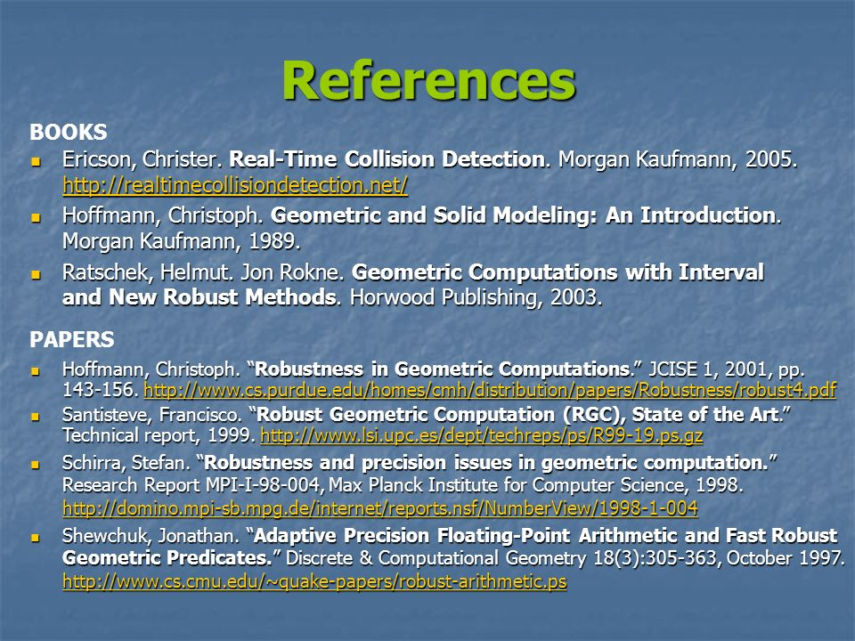 References BOOKS. Ericson, Christer. Real-Time Collision Detection. Morgan Kaufmann, 2005. http://realtimecollisiondetection.net/