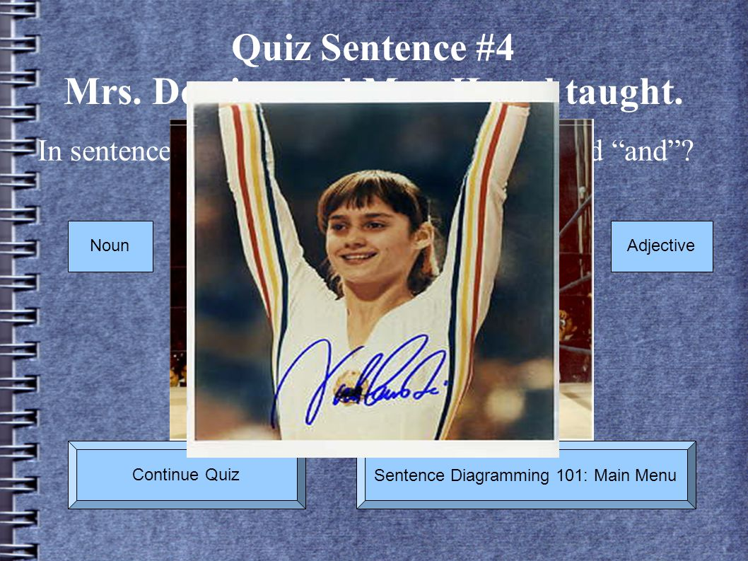 Quiz Sentence #4 Mrs. Deming and Mrs. Hertel taught.