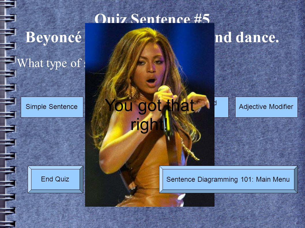 Quiz Sentence #5 Beyoncé Knowles will sing and dance.