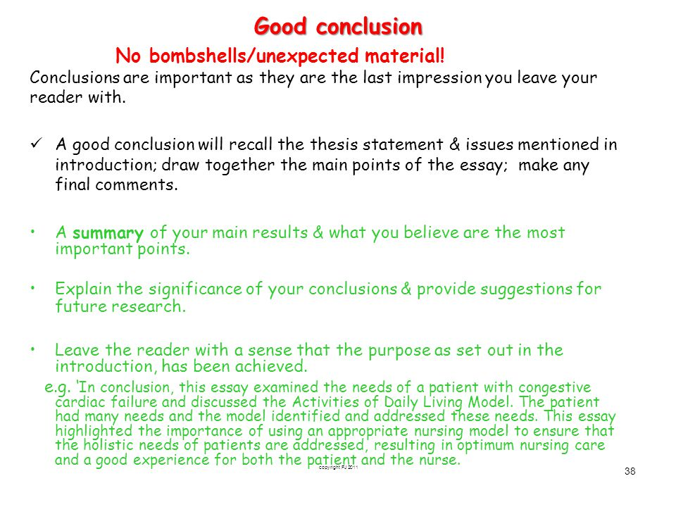 Good conclusion No bombshells/unexpected material! Conclusions are important as they are the last impression you leave your.