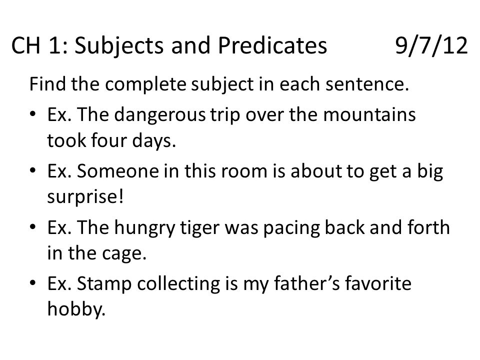 CH 1: Subjects and Predicates 9/7/12