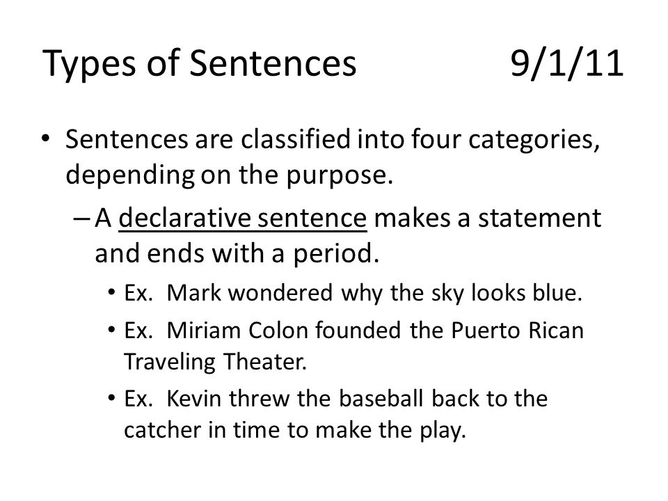 Types of Sentences 9/1/11 Sentences are classified into four categories, depending on the purpose.
