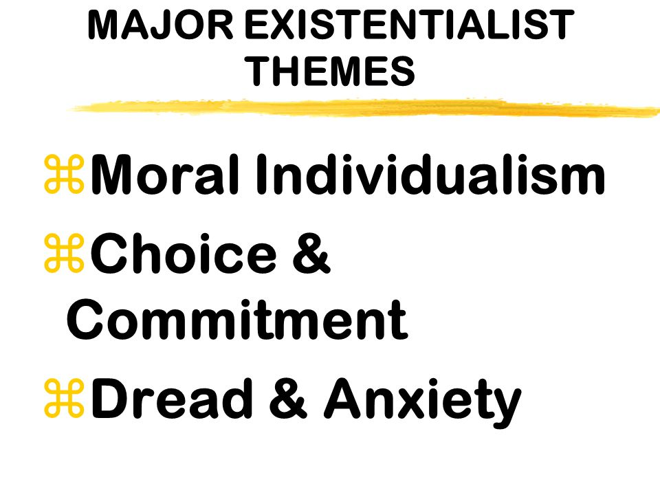 MAJOR EXISTENTIALIST THEMES