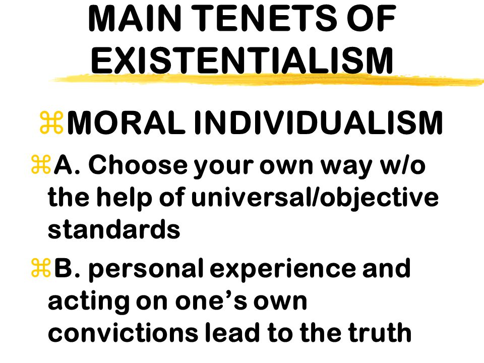 MAIN TENETS OF EXISTENTIALISM