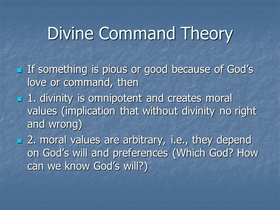 Divine Command Theory If something is pious or good because of God's love or command, then.