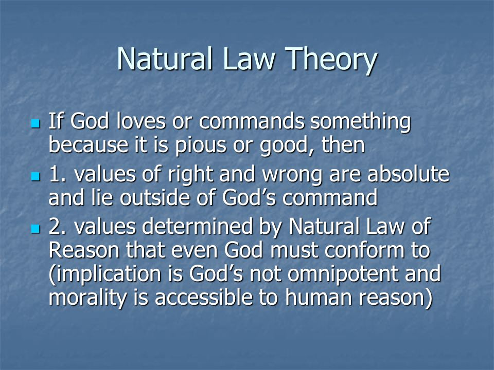 Natural Law Theory If God loves or commands something because it is pious or good, then.