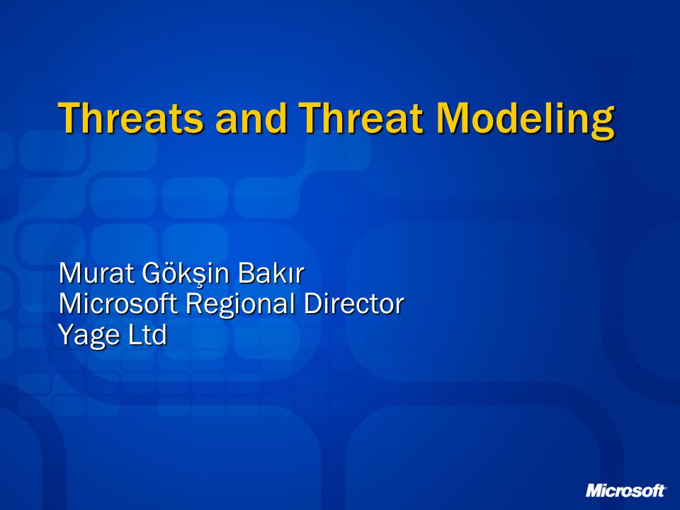 Threats and Threat Modeling