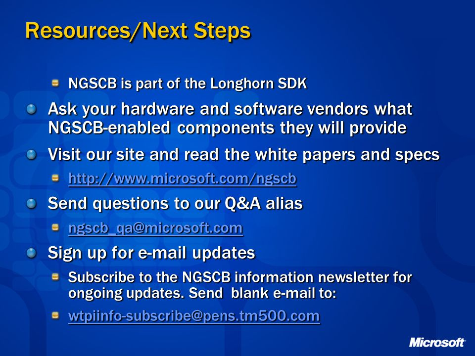 Resources/Next Steps NGSCB is part of the Longhorn SDK. Ask your hardware and software vendors what NGSCB-enabled components they will provide.