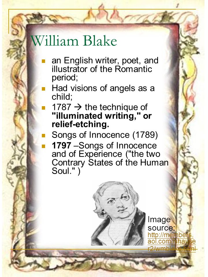 William Blake an English writer, poet, and illustrator of the Romantic period; Had visions of angels as a child;